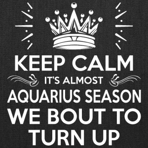 Keep Calm Almost Aquarius Season We Bout Turn Up - Tote Bag