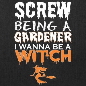 Screw Being Gardener Wanna Witch Halloween - Tote Bag