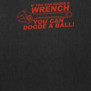 If You Can Dodge A Wrench You Can Dodge A Ball - Tote Bag