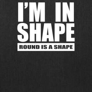 I m In Shape Round Is In Shape - Tote Bag