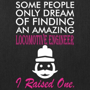 Some People Dream Locomotive Engineer I Raised One - Tote Bag