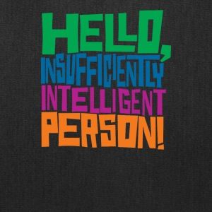 Hello Insufficiently Intelligent Person - Tote Bag