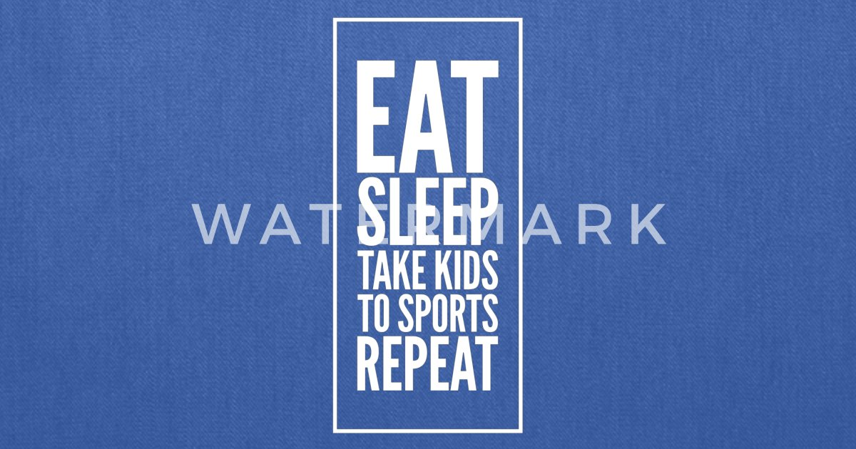 755e34587b190 Eat sleep take kids to sports repeat by Captain Mood | Spreadshirt