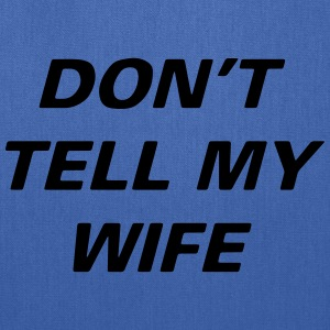 Dont Tell Wife - Tote Bag