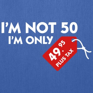 I'm Not 50. I'm Only 49,99 € Plus Tax - Tote Bag