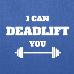 I CAN DEADLIFT YOU - Tote Bag
