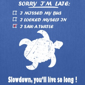 Sorry im late i saw a turtle - Tote Bag