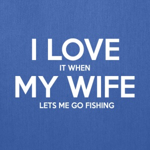 I Love It when My WIfe LEt's me Going Fishing - Tote Bag