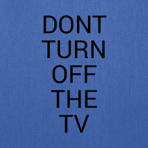 DON'T TURN OFF THE TV - Tote Bag