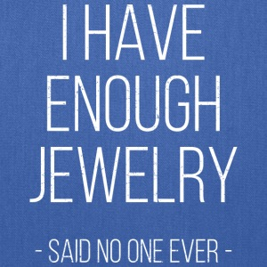 I have enough jewelry - said no one ever! - Tote Bag
