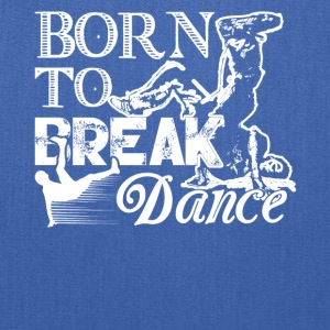 Born To Break Dance Shirt - Tote Bag