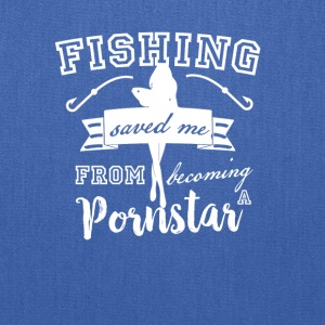 Fishing saved me from becoming a pornstar - Tote Bag