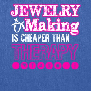 Jewelry Making Cheaper Than Therapy Shirt - Tote Bag