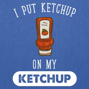 I put ketchup on my ketchup - Tote Bag