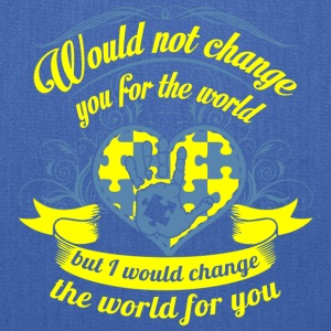 Would not Change You for The World - Tote Bag