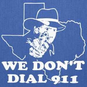 Texas We don t dail 911 - Tote Bag