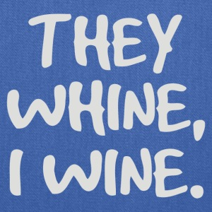 They Whine I Wine - Tote Bag