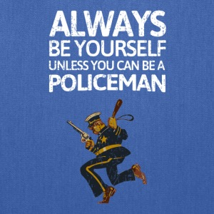 Always be youself unless you can be a policeman! - Tote Bag