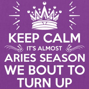 Keep Calm Almost Aries Season We Bout Turn Up - Tote Bag