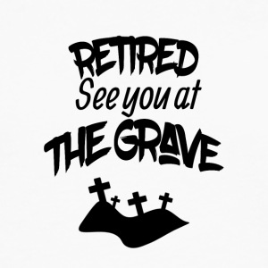 Retired See You At The Grave - Men's Premium Long Sleeve T-Shirt