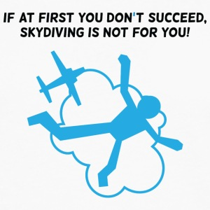 First You Don't Succeed,Skydiving Is Not For You! - Men's Premium Long Sleeve T-Shirt