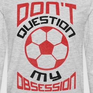 Don 039 t Question My Soccer Obsession Red - Men's Premium Long Sleeve T-Shirt