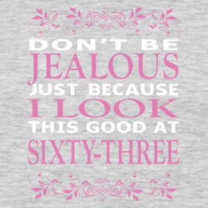 Dont be Jealous I look this good at sixty three - Men's Premium Long Sleeve T-Shirt