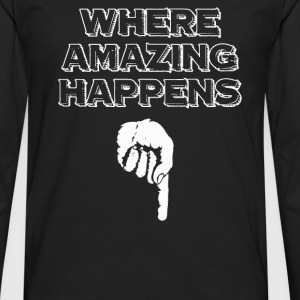 Where Amazing Happens - Men's Premium Long Sleeve T-Shirt