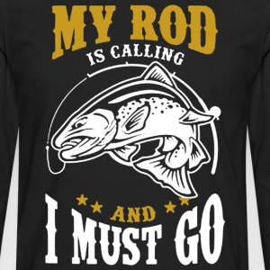 My Rod Is Calling And I Must Go - Men's Premium Long Sleeve T-Shirt