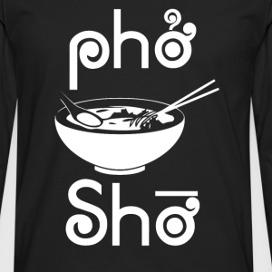 Pho Sho - Men's Premium Long Sleeve T-Shirt