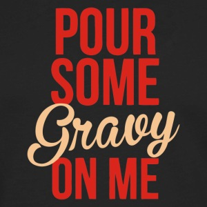 Pour Some Gravy On Me - Men's Premium Long Sleeve T-Shirt