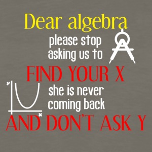 Dear algebra please stop asking us to find your X - Men's Premium Long Sleeve T-Shirt