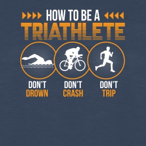 How To Triathlon Dont Drown Crash Trip - Men's Premium Long Sleeve T-Shirt