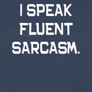 I Speak Fluent Sarcasm. - Men's Premium Long Sleeve T-Shirt