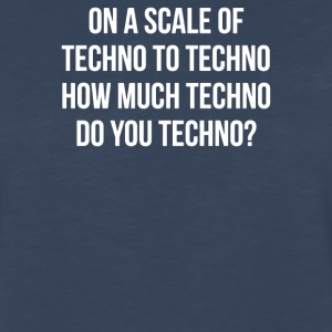 ON A SCALE OF TECHNO TO TECHNO HOW MUCH TECHNO - Men's Premium Long Sleeve T-Shirt