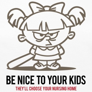 Your Kids Choose Your Nursing Home Be Nice To Them - Women's Premium Long Sleeve T-Shirt