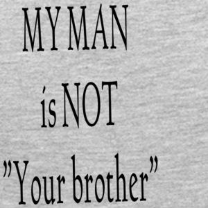 My Man is not Your Brother - Women's Premium Long Sleeve T-Shirt