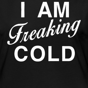 I Am Freaking Cold - Women's Premium Long Sleeve T-Shirt