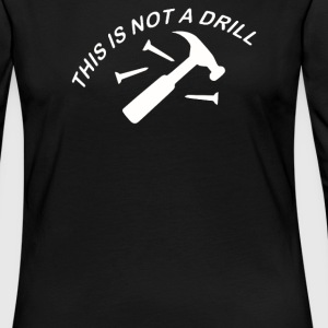 This Is Not A Drill - Women's Premium Long Sleeve T-Shirt
