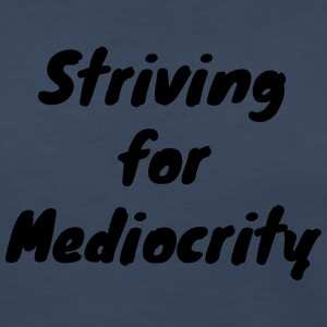 Striving for Mediocrity - Women's Premium Long Sleeve T-Shirt