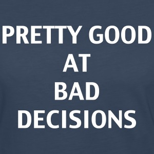 Pretty good at bad decisions - Women's Premium Long Sleeve T-Shirt
