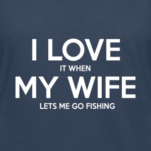 I Love It when My WIfe LEt's me Going Fishing - Women's Premium Long Sleeve T-Shirt