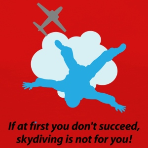 First You Don't Succeed,Skydiving Is Not For You! - Women's Premium Long Sleeve T-Shirt