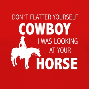 Dont flatter yourself cowboy - Women's Premium Long Sleeve T-Shirt