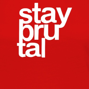 Stay Brutal - Women's Premium Long Sleeve T-Shirt
