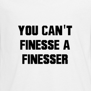 You Can't Finesse A Finesser - Kids' Premium Long Sleeve T-Shirt