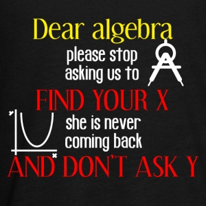 Dear algebra please stop asking us to find your X - Kids' Premium Long Sleeve T-Shirt