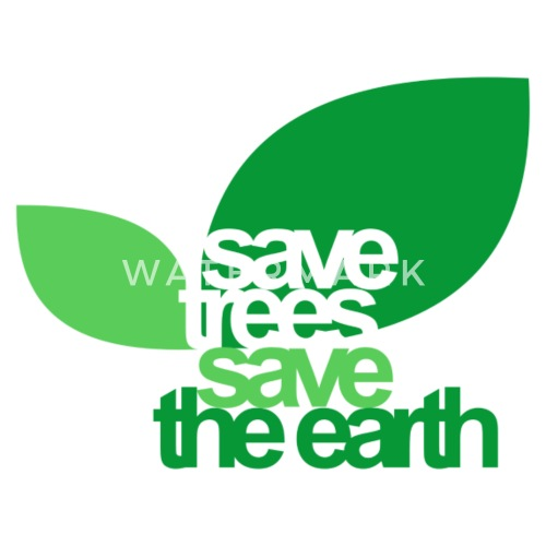 save trees save the earth by averilshop spreadshirt