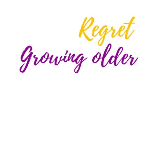 Do Not Regret Growing Older By Khonkaen Spreadshirt