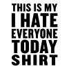 THIS IS MY I HATE EVERYONE TODAY SHIRT - Men's Premium Tank